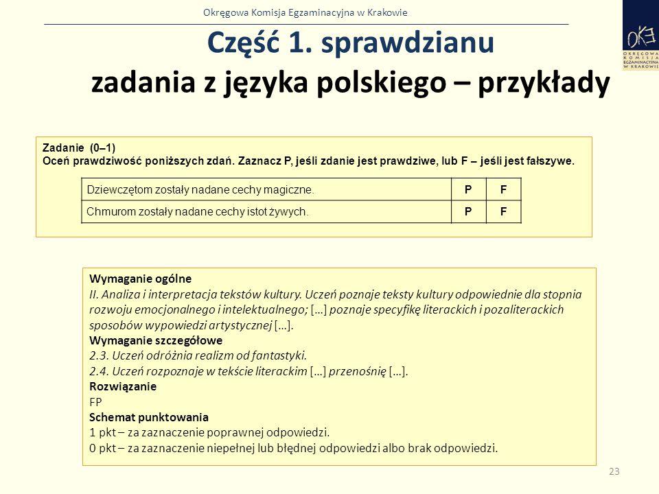 Okręgowa Komisja Egzaminacyjna w Krakowie Część 1. sprawdzianu zadania z języka polskiego – przykłady 23 Zadanie (0–1) Oceń prawdziwość poniższych zda