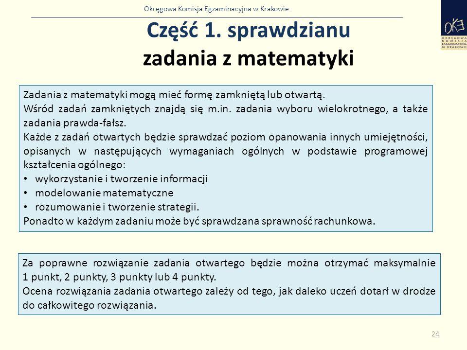 Okręgowa Komisja Egzaminacyjna w Krakowie Część 1. sprawdzianu zadania z matematyki 24 Zadania z matematyki mogą mieć formę zamkniętą lub otwartą. Wśr