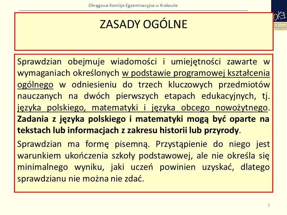 Okręgowa Komisja Egzaminacyjna w Krakowie ZASADY OGÓLNE Sprawdzian obejmuje wiadomości i umiejętności zawarte w wymaganiach określonych w podstawie pr