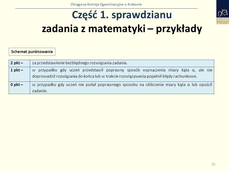 Okręgowa Komisja Egzaminacyjna w Krakowie Część 1. sprawdzianu zadania z matematyki – przykłady 35 Schemat punktowania 2 pkt –za przedstawienie bezbłę