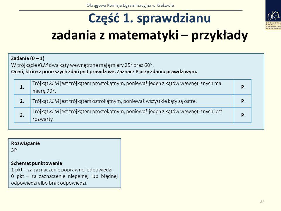 Okręgowa Komisja Egzaminacyjna w Krakowie Część 1. sprawdzianu zadania z matematyki – przykłady 37 Zadanie (0 – 1) W trójkącie KLM dwa kąty wewnętrzne