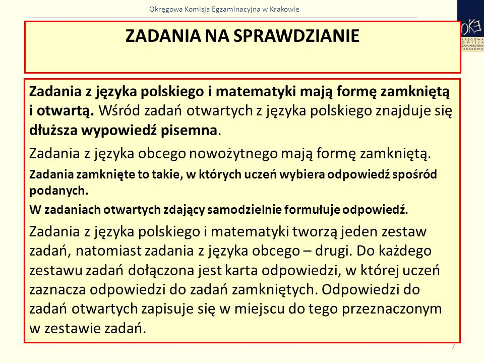 Okręgowa Komisja Egzaminacyjna w Krakowie ZADANIA NA SPRAWDZIANIE Zadania z języka polskiego i matematyki mają formę zamkniętą i otwartą. Wśród zadań