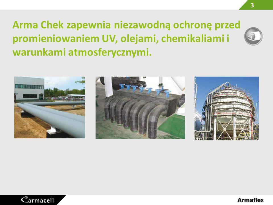 Arma Chek zapewnia niezawodną ochronę przed promieniowaniem UV, olejami, chemikaliami i warunkami atmosferycznymi. 3