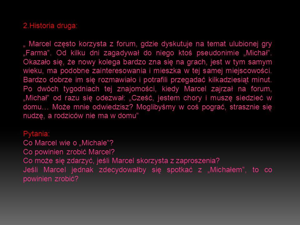 """2.Historia druga: """" Marcel często korzysta z forum, gdzie dyskutuje na temat ulubionej gry """"Farma ."""