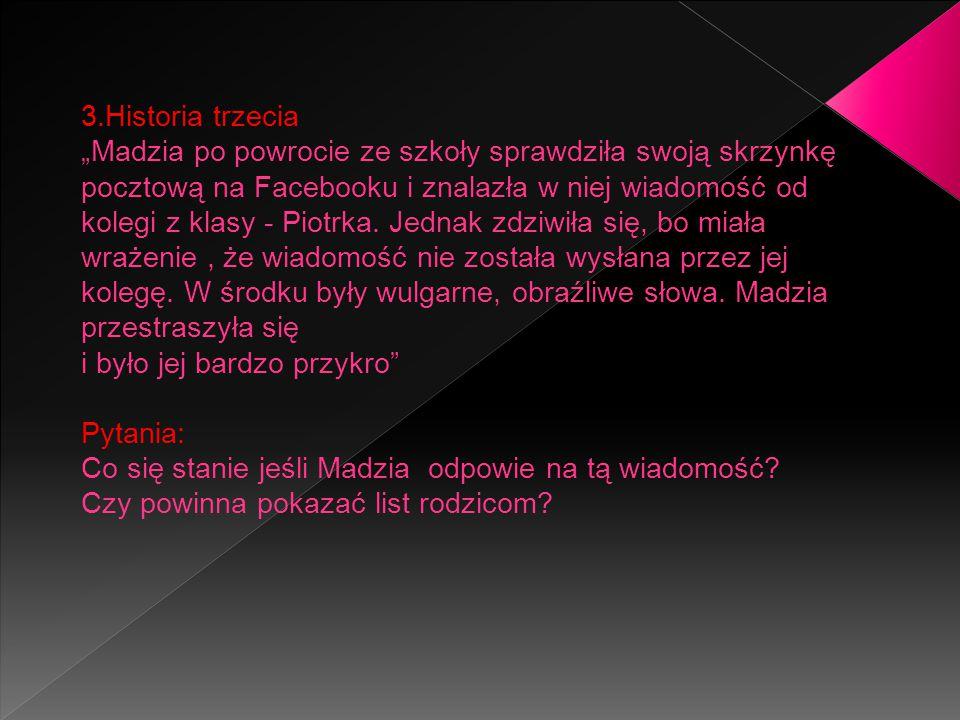 """3.Historia trzecia """"Madzia po powrocie ze szkoły sprawdziła swoją skrzynkę pocztową na Facebooku i znalazła w niej wiadomość od kolegi z klasy - Piotrka."""