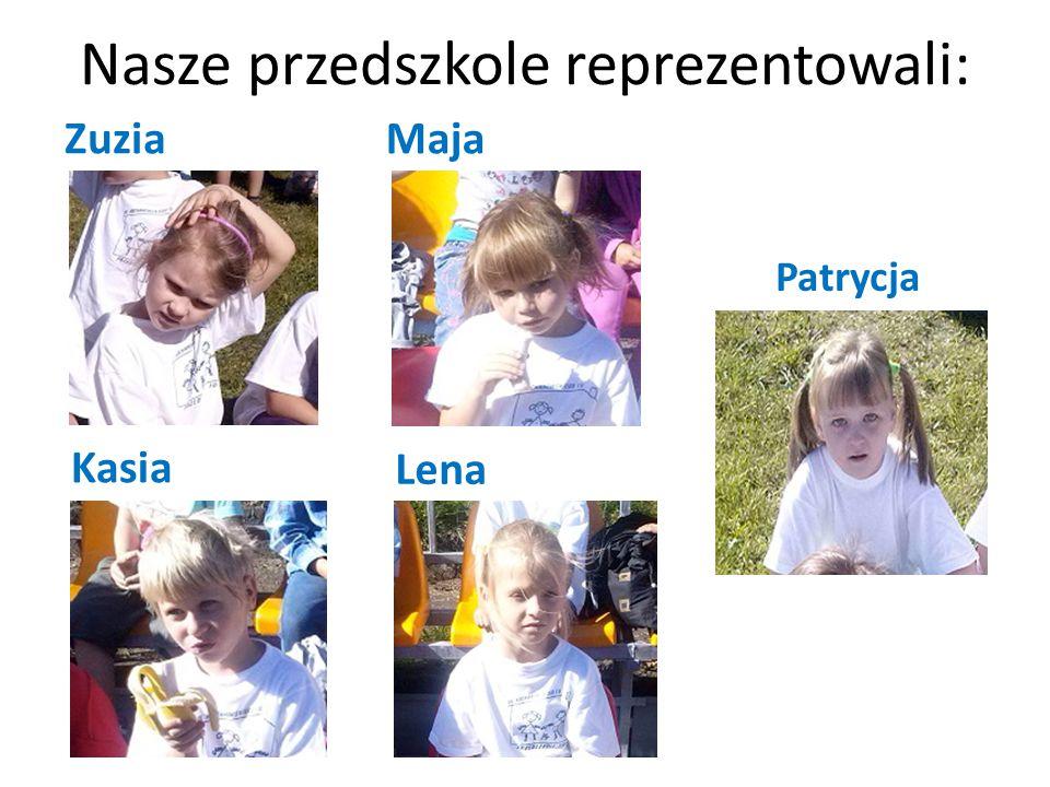 Nasze przedszkole reprezentowali: ZuziaMaja Kasia Patrycja Lena