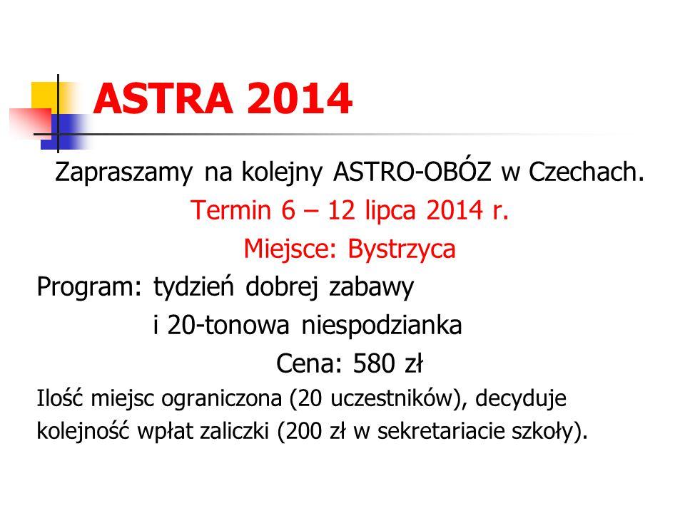 ASTRA 2014 Zapraszamy na kolejny ASTRO-OBÓZ w Czechach. Termin 6 – 12 lipca 2014 r. Miejsce: Bystrzyca Program: tydzień dobrej zabawy i 20-tonowa nies