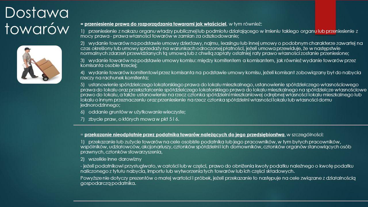Dostawa towarów = przeniesienie prawa do rozporządzania towarami jak właściciel, w tym również: 1) przeniesienie z nakazu organu władzy publicznej lub