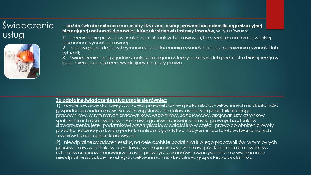 Świadczenie usług = każde świadczenie na rzecz osoby fizycznej, osoby prawnej lub jednostki organizacyjnej niemającej osobowości prawnej, które nie st