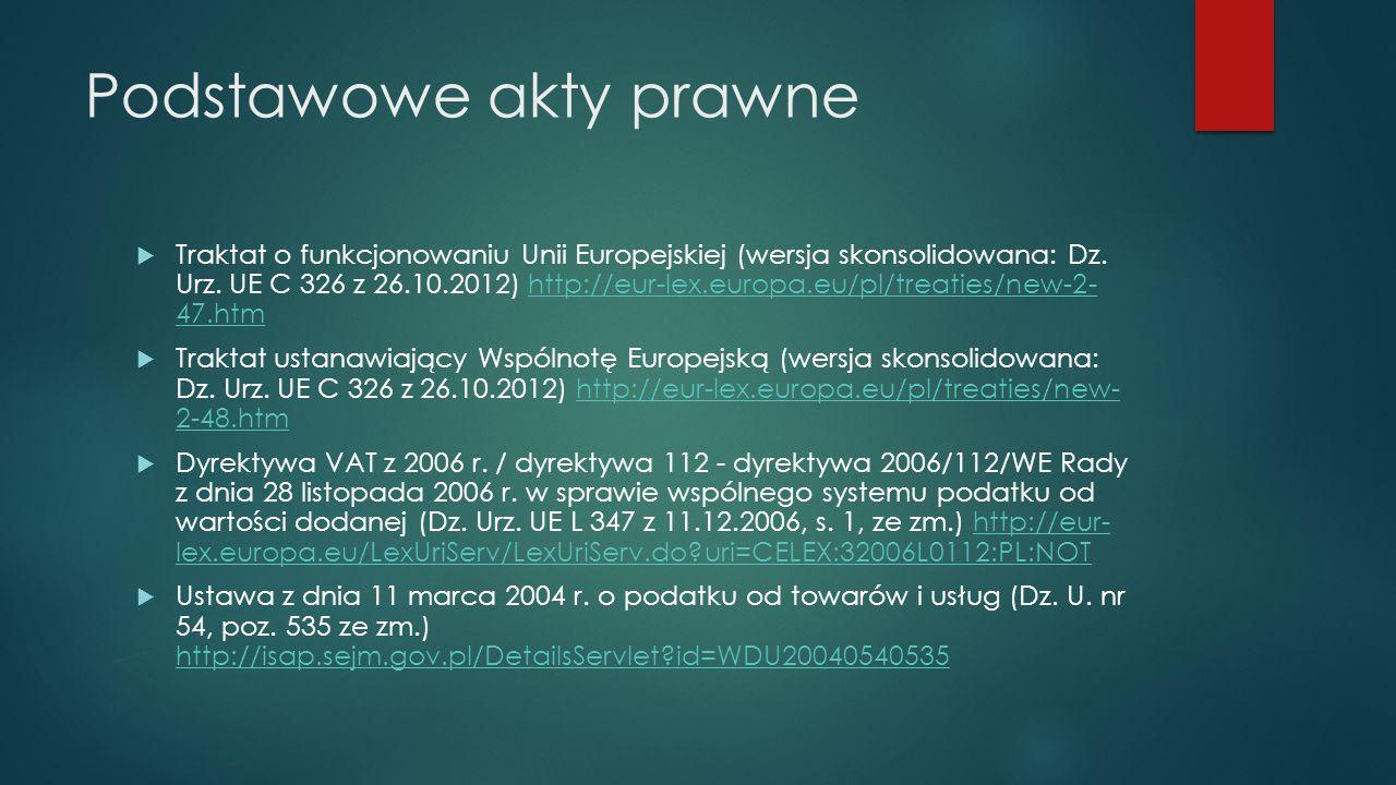 Podstawowe akty prawne  Traktat o funkcjonowaniu Unii Europejskiej (wersja skonsolidowana: Dz. Urz. UE C 326 z 26.10.2012) http://eur-lex.europa.eu/p