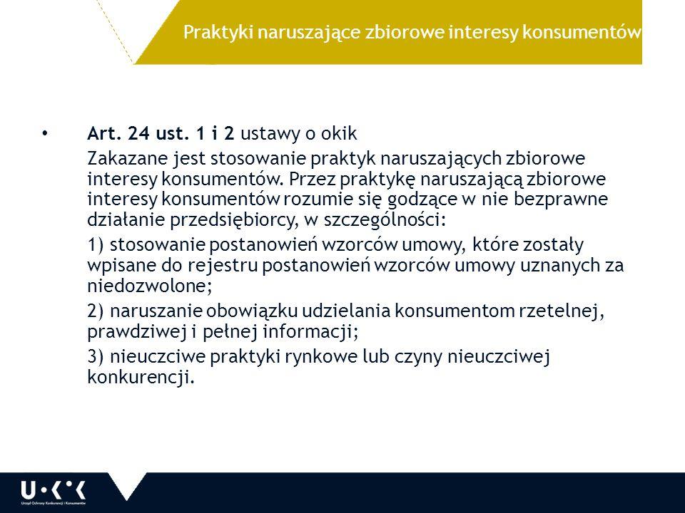 Art. 24 ust. 1 i 2 ustawy o okik Zakazane jest stosowanie praktyk naruszających zbiorowe interesy konsumentów. Przez praktykę naruszającą zbiorowe int