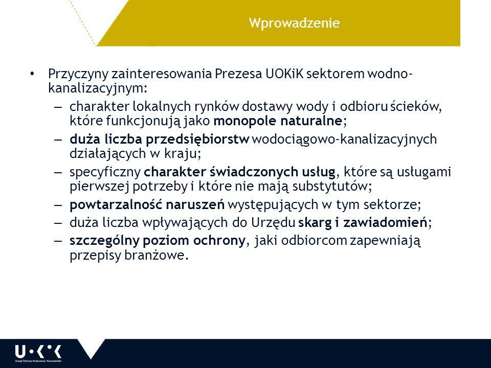 Wprowadzenie Przyczyny zainteresowania Prezesa UOKiK sektorem wodno- kanalizacyjnym: – charakter lokalnych rynków dostawy wody i odbioru ścieków, któr