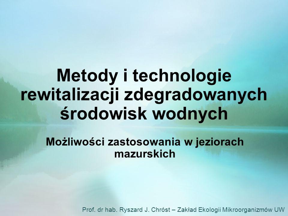 Metody i technologie rewitalizacji zdegradowanych środowisk wodnych Możliwości zastosowania w jeziorach mazurskich Prof.