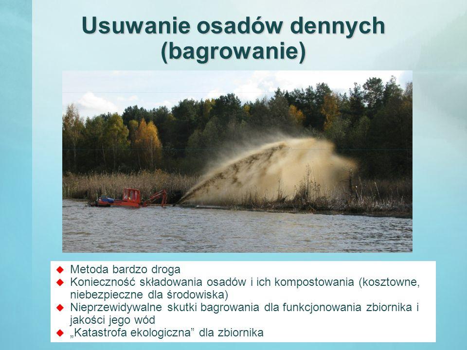 """Usuwanie osadów dennych (bagrowanie)  Metoda bardzo droga  Konieczność składowania osadów i ich kompostowania (kosztowne, niebezpieczne dla środowiska)  Nieprzewidywalne skutki bagrowania dla funkcjonowania zbiornika i jakości jego wód  """"Katastrofa ekologiczna dla zbiornika"""