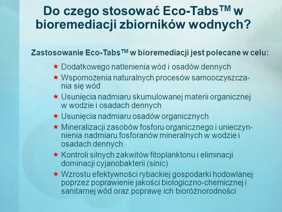 Do czego stosować Eco-Tabs TM w bioremediacji zbiorników wodnych?  Dodatkowego natlenienia wód i osadów dennych  Wspomożenia naturalnych procesów sa