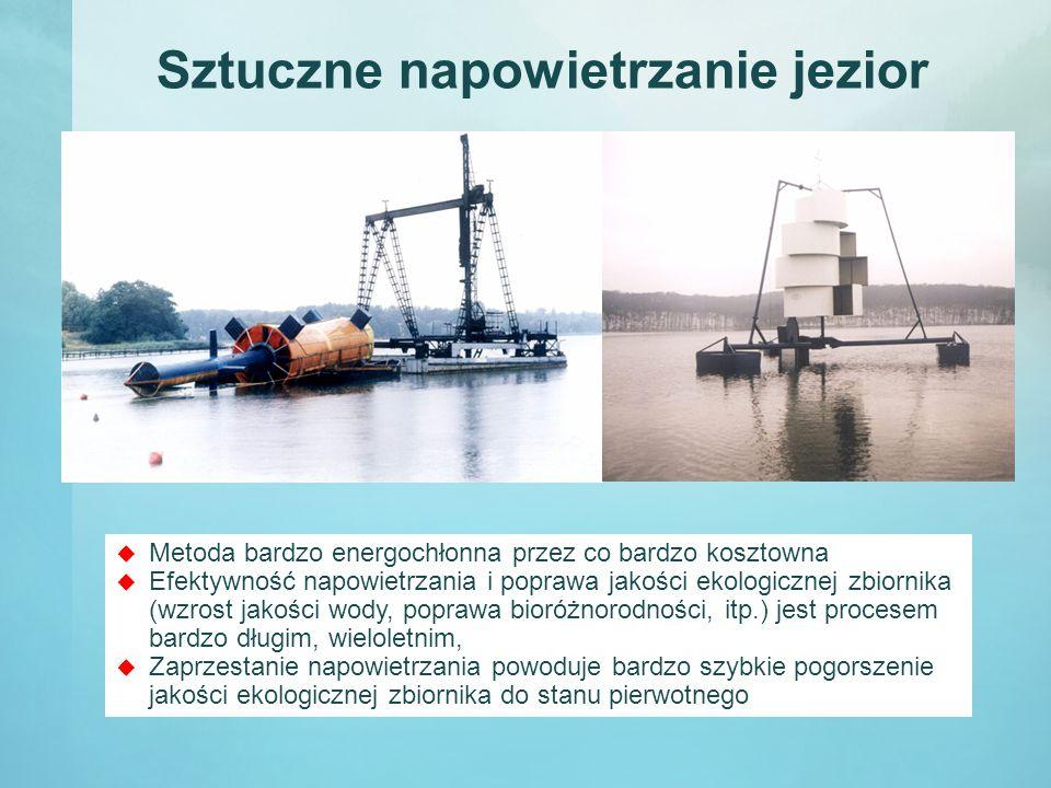 Sztuczne napowietrzanie jezior  Metoda bardzo energochłonna przez co bardzo kosztowna  Efektywność napowietrzania i poprawa jakości ekologicznej zbiornika (wzrost jakości wody, poprawa bioróżnorodności, itp.) jest procesem bardzo długim, wieloletnim,  Zaprzestanie napowietrzania powoduje bardzo szybkie pogorszenie jakości ekologicznej zbiornika do stanu pierwotnego