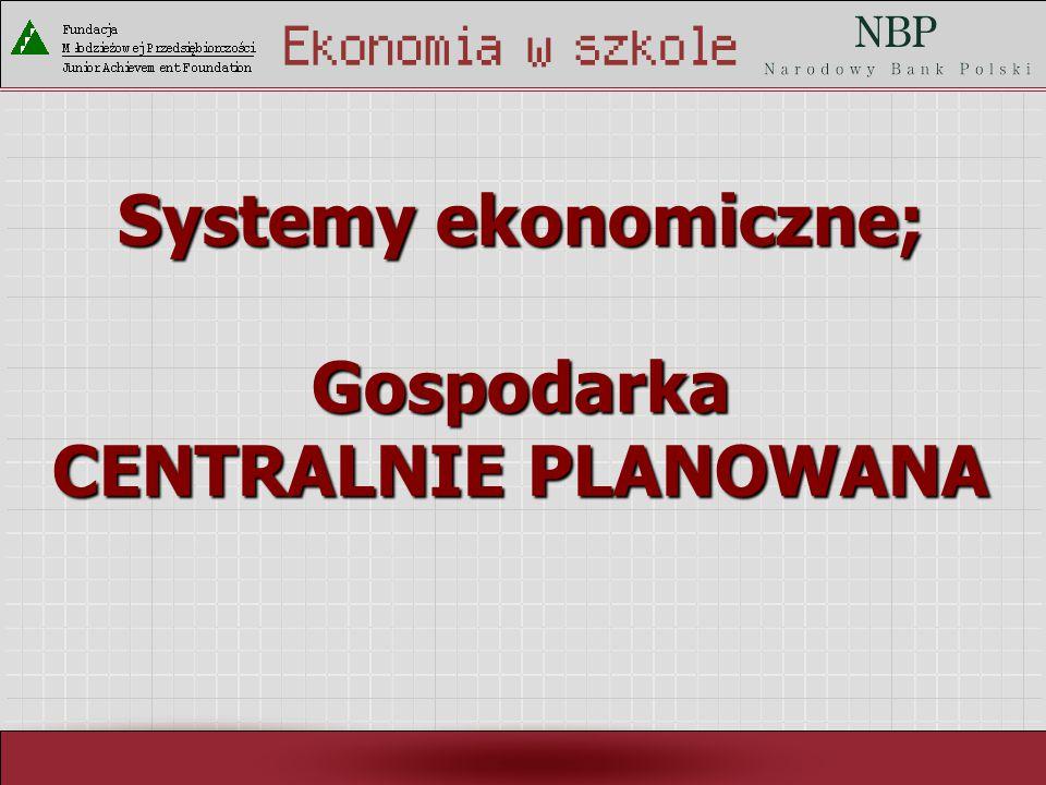 Rynek pracy i ja Systemy ekonomiczne; Gospodarka CENTRALNIE PLANOWANA