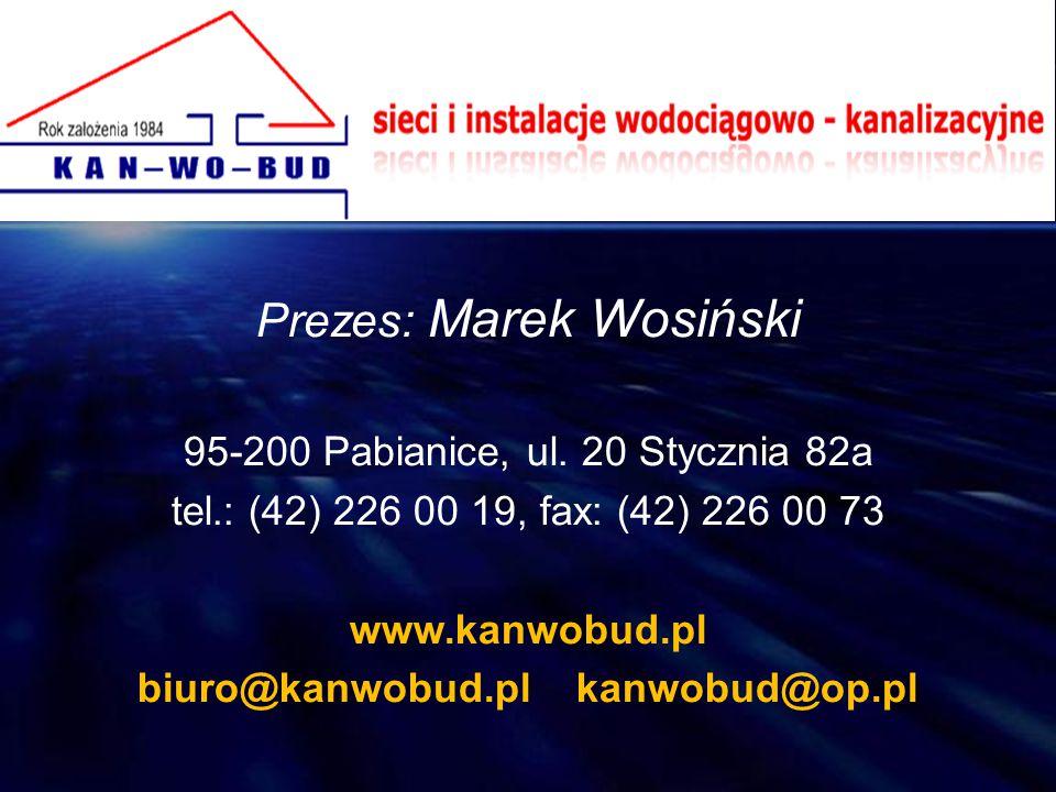 Prezes: Marek Wosiński 95-200 Pabianice, ul. 20 Stycznia 82a tel.: (42) 226 00 19, fax: (42) 226 00 73 www.kanwobud.pl biuro@kanwobud.pl kanwobud@op.p