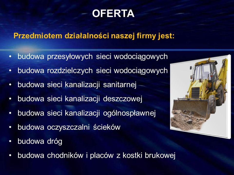 OFERTA Przedmiotem działalności naszej firmy jest: budowa przesyłowych sieci wodociągowych budowa rozdzielczych sieci wodociągowych budowa sieci kanal