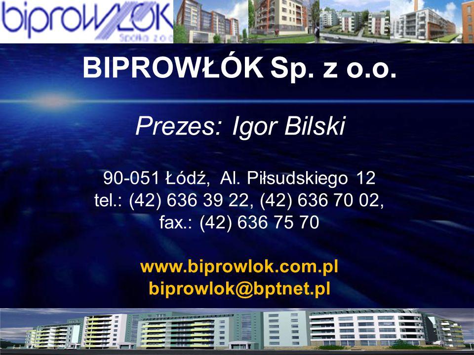 BIPROWŁÓK Sp. z o.o. Prezes: Igor Bilski 90-051 Łódź, Al. Piłsudskiego 12 tel.: (42) 636 39 22, (42) 636 70 02, fax.: (42) 636 75 70 www.biprowlok.com