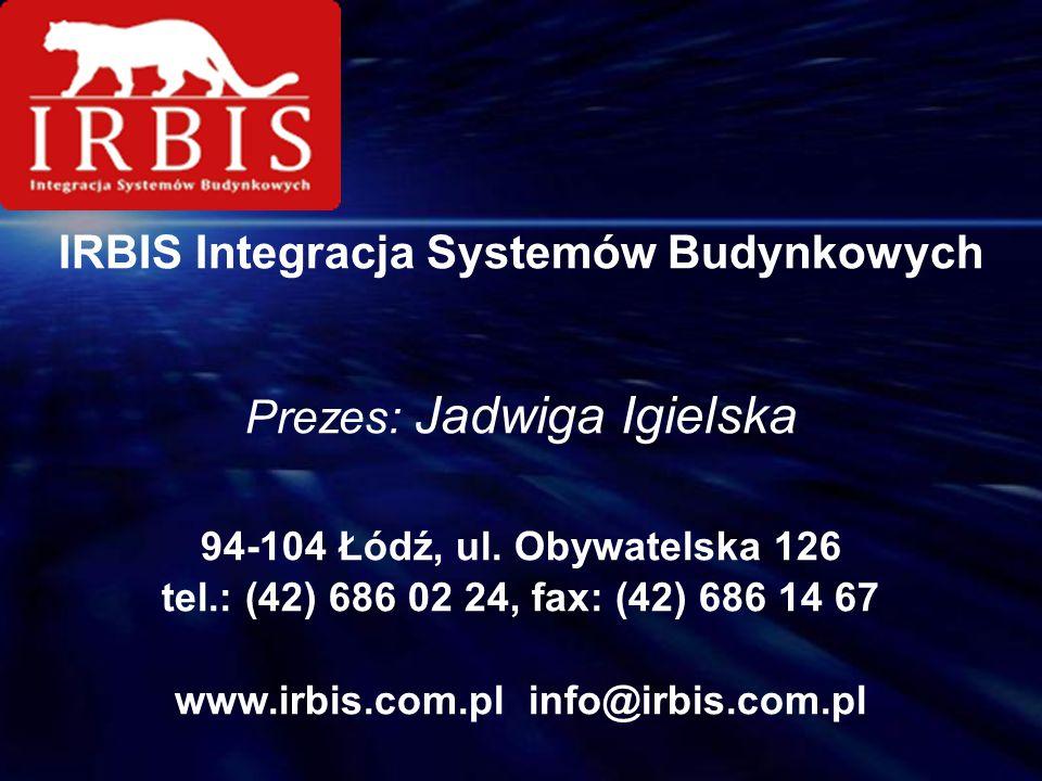 IRBIS Integracja Systemów Budynkowych Prezes: Jadwiga Igielska 94-104 Łódź, ul. Obywatelska 126 tel.: (42) 686 02 24, fax: (42) 686 14 67 www.irbis.co