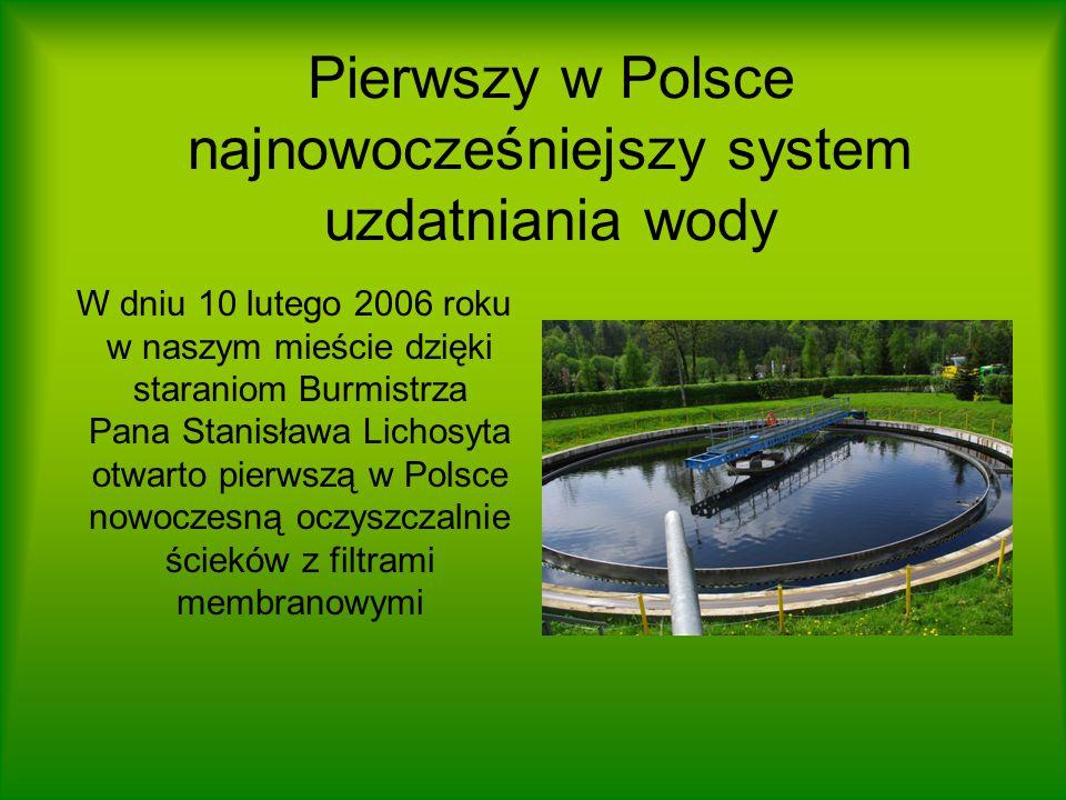 Pierwszy w Polsce najnowocześniejszy system uzdatniania wody W dniu 10 lutego 2006 roku w naszym mieście dzięki staraniom Burmistrza Pana Stanisława Lichosyta otwarto pierwszą w Polsce nowoczesną oczyszczalnie ścieków z filtrami membranowymi