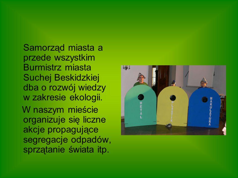 Samorząd miasta a przede wszystkim Burmistrz miasta Suchej Beskidzkiej dba o rozwój wiedzy w zakresie ekologii.