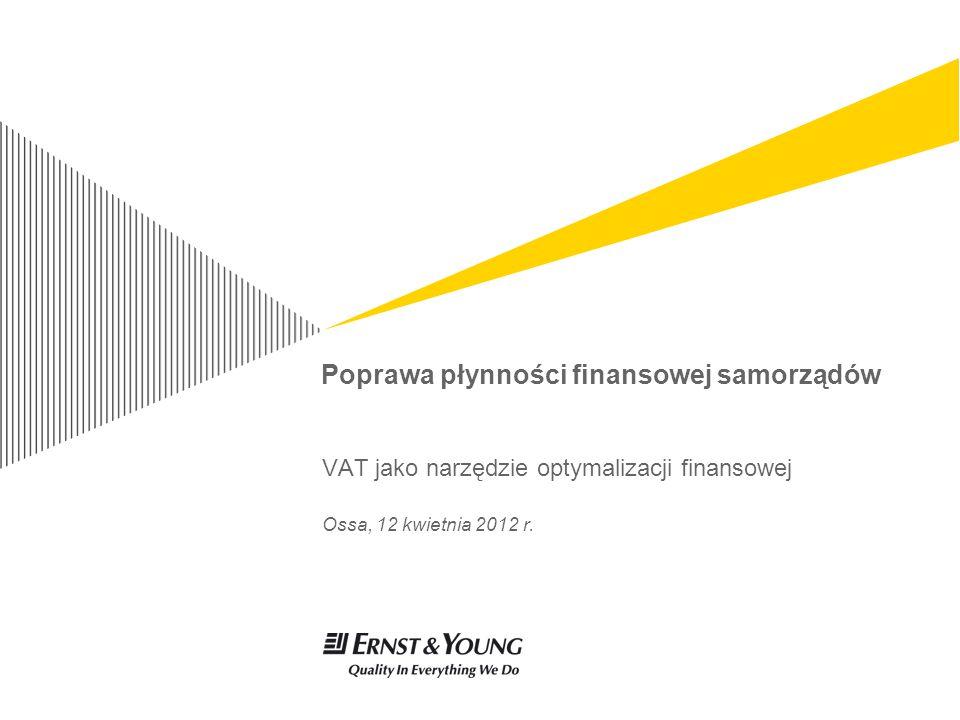 Poprawa płynności finansowej samorządów VAT jako narzędzie optymalizacji finansowej Ossa, 12 kwietnia 2012 r.