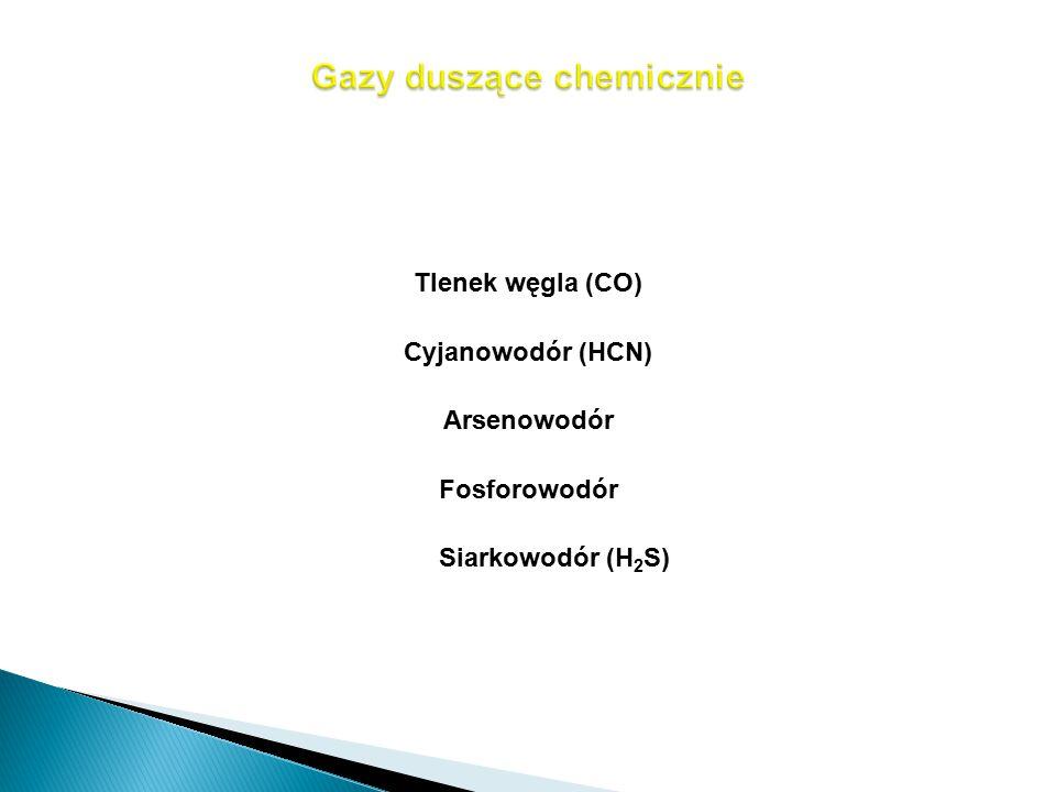 Tlenek węgla (CO) Cyjanowodór (HCN) Arsenowodór Fosforowodór Siarkowodór (H 2 S)