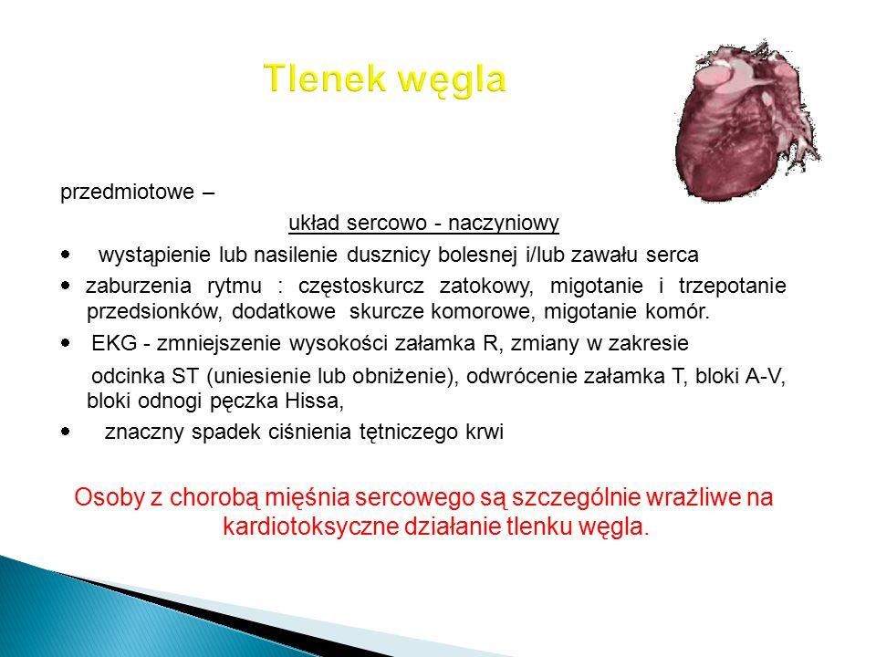 przedmiotowe – układ sercowo - naczyniowy  wystąpienie lub nasilenie dusznicy bolesnej i/lub zawału serca  zaburzenia rytmu : częstoskurcz zatokowy,