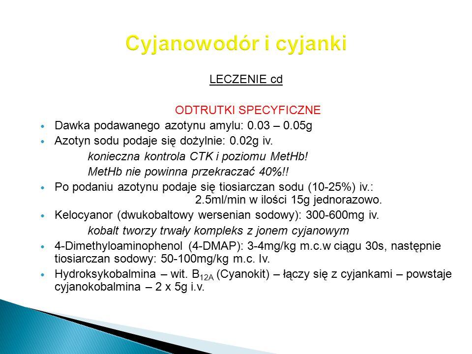 LECZENIE cd. ODTRUTKI SPECYFICZNE Dawka podawanego azotynu amylu: 0.03 – 0.05g Azotyn sodu podaje się dożylnie: 0.02g iv. konieczna kontrola CTK i poz