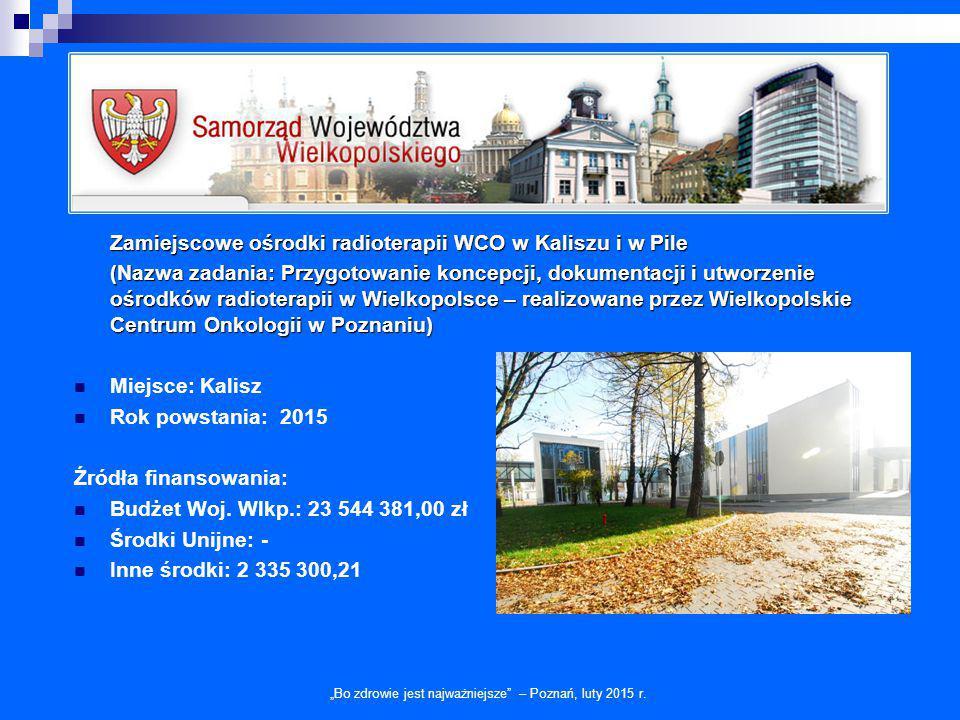 Zamiejscowe ośrodki radioterapii WCO w Kaliszu i w Pile (Nazwa zadania: Przygotowanie koncepcji, dokumentacji i utworzenie ośrodków radioterapii w Wie