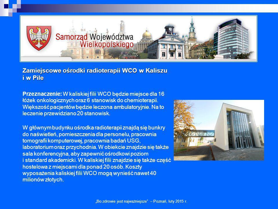 Zamiejscowe ośrodki radioterapii WCO w Kaliszu i w Pile Przeznaczenie: W kaliskiej filii WCO będzie miejsce dla 16 łóżek onkologicznych oraz 6 stanowi