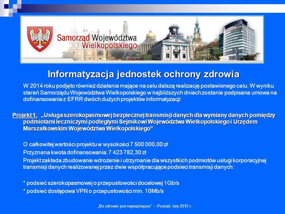 """Informatyzacja jednostek ochrony zdrowia """"Bo zdrowie jest najważniejsze"""" – Poznań, luty 2015 r. W 2014 roku podjęto również działania mające na celu d"""
