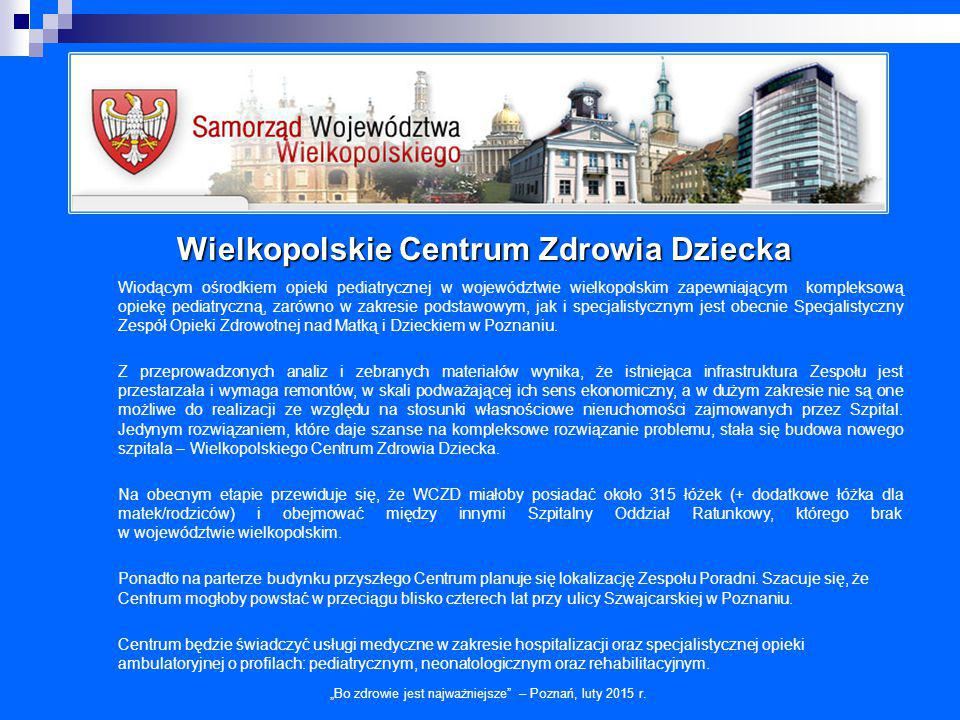 """Wielkopolskie Centrum Zdrowia Dziecka """"Bo zdrowie jest najważniejsze"""" – Poznań, luty 2015 r. Wiodącym ośrodkiem opieki pediatrycznej w województwie wi"""