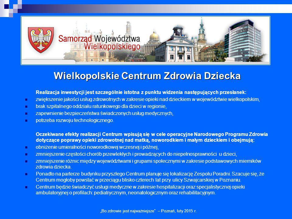 """Wielkopolskie Centrum Zdrowia Dziecka """"Bo zdrowie jest najważniejsze"""" – Poznań, luty 2015 r. Realizacja inwestycji jest szczególnie istotna z punktu w"""