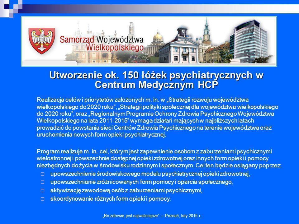 """Utworzenie ok. 150 łóżek psychiatrycznych w Centrum Medycznym HCP """"Bo zdrowie jest najważniejsze"""" – Poznań, luty 2015 r. Realizacja celów i priorytetó"""