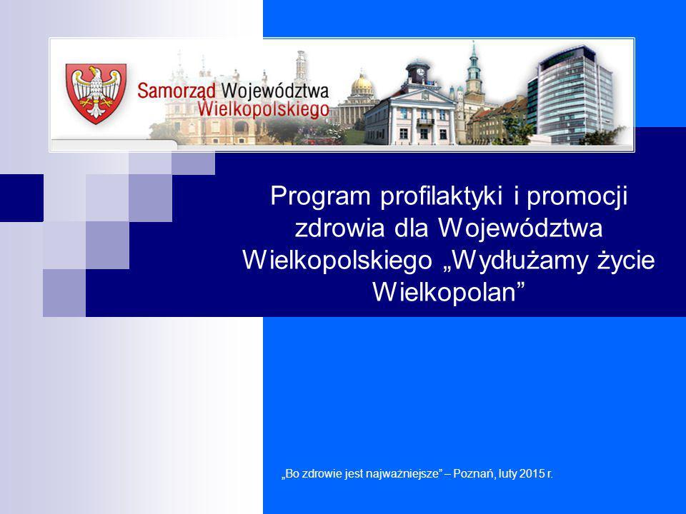 """Program profilaktyki i promocji zdrowia dla Województwa Wielkopolskiego """"Wydłużamy życie Wielkopolan"""" """"Bo zdrowie jest najważniejsze"""" – Poznań, luty 2"""