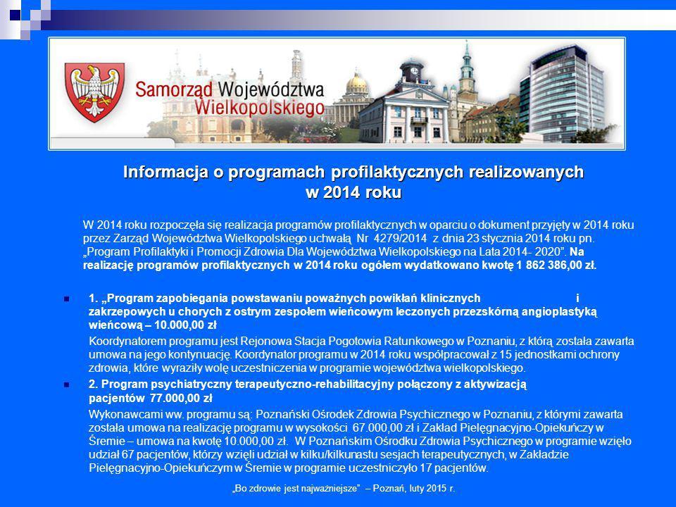 """Informacja o programach profilaktycznych realizowanych w 2014 roku """"Bo zdrowie jest najważniejsze"""" – Poznań, luty 2015 r. W 2014 roku rozpoczęła się r"""