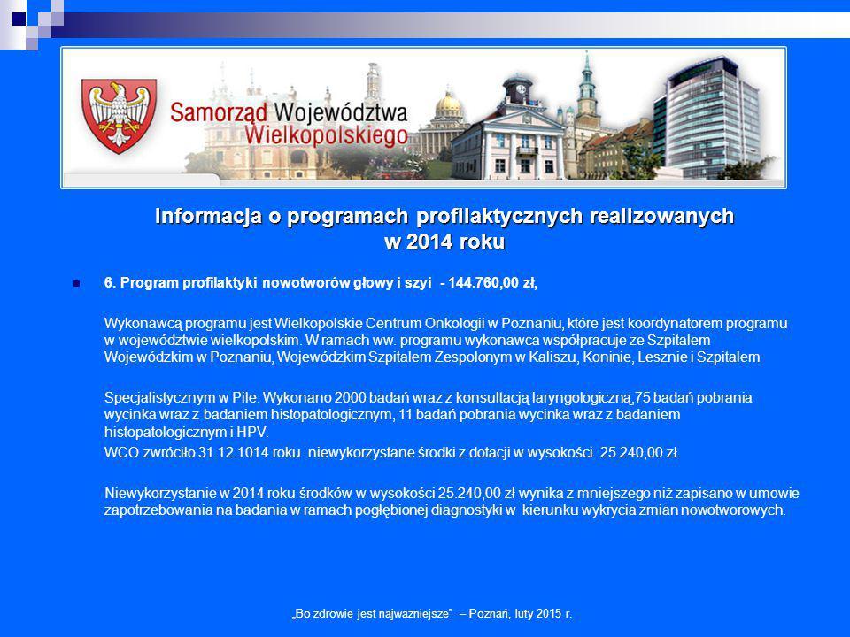 """Informacja o programach profilaktycznych realizowanych w 2014 roku """"Bo zdrowie jest najważniejsze"""" – Poznań, luty 2015 r. 6. Program profilaktyki nowo"""