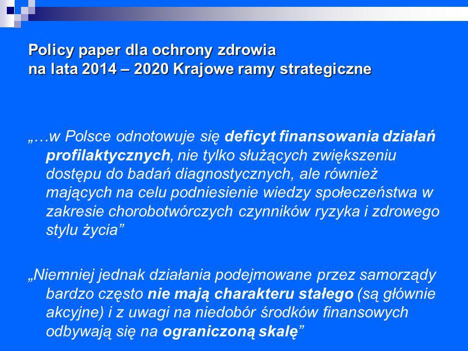 """Policy paper dla ochrony zdrowia na lata 2014 – 2020 Krajowe ramy strategiczne """"…w Polsce odnotowuje się deficyt finansowania działań profilaktycznych"""