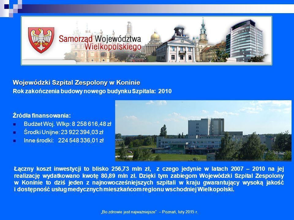 Wojewódzki Szpital Zespolony w Koninie Rok zakończenia budowy nowego budynku Szpitala: 2010 Źródła finansowania: Budżet Woj. Wlkp: 8 258 616,48 zł Śro