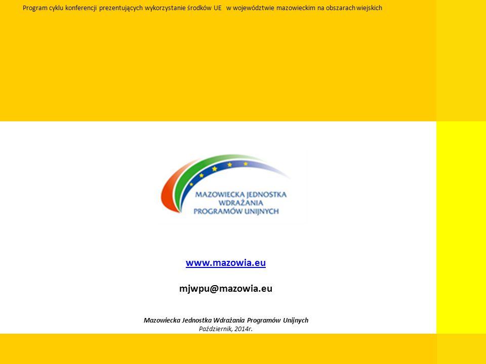 www.mazowia.eu mjwpu@mazowia.eu Mazowiecka Jednostka Wdrażania Programów Unijnych Październik, 2014r.