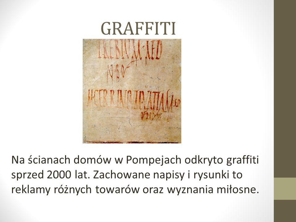 GRAFFITI Na ścianach domów w Pompejach odkryto graffiti sprzed 2000 lat. Zachowane napisy i rysunki to reklamy różnych towarów oraz wyznania miłosne.