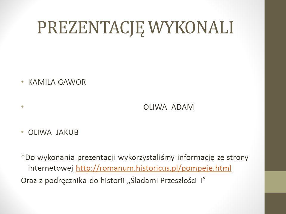 PREZENTACJĘ WYKONALI KAMILA GAWOR OLIWA ADAM OLIWA JAKUB *Do wykonania prezentacji wykorzystaliśmy informację ze strony internetowej http://romanum.hi