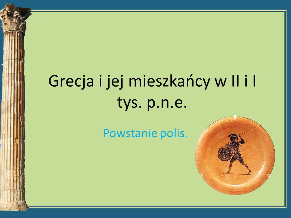 Grecja i jej mieszkańcy w II i I tys. p.n.e. Powstanie polis.