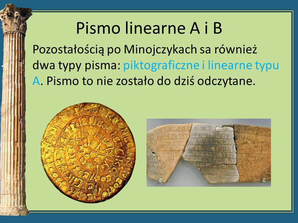 Pismo linearne A i B Pozostałością po Minojczykach sa również dwa typy pisma: piktograficzne i linearne typu A. Pismo to nie zostało do dziś odczytane