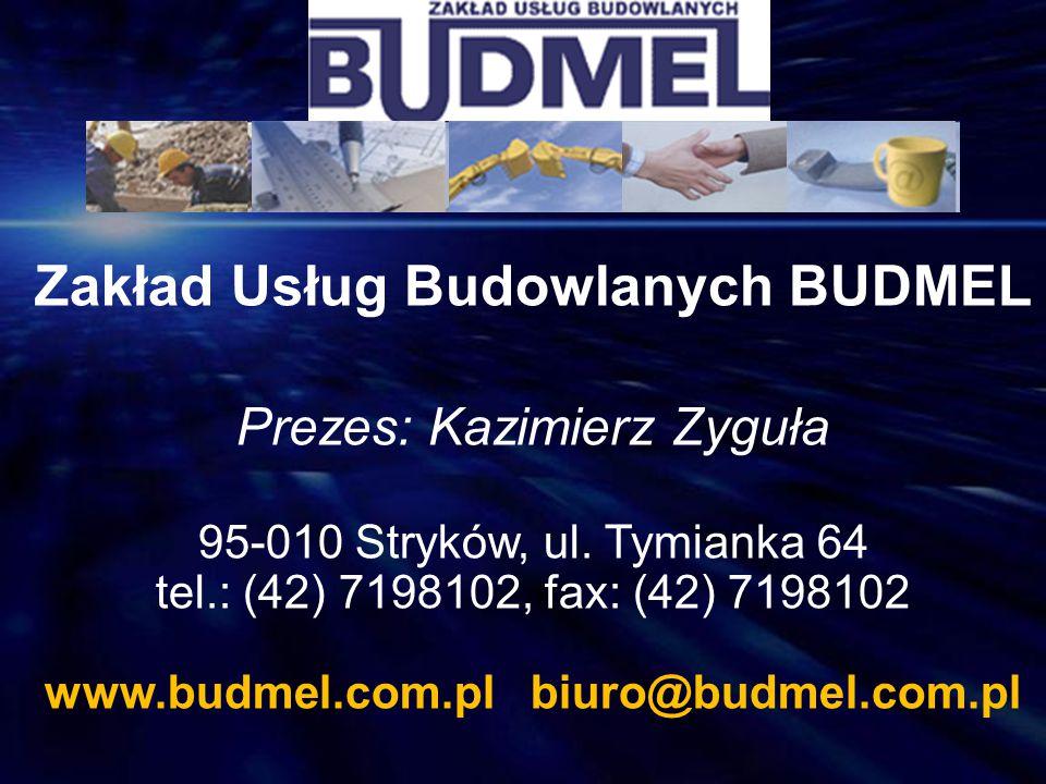 Zakład Usług Budowlanych BUDMEL Prezes: Kazimierz Zyguła 95-010 Stryków, ul. Tymianka 64 tel.: (42) 7198102, fax: (42) 7198102 www.budmel.com.pl biuro