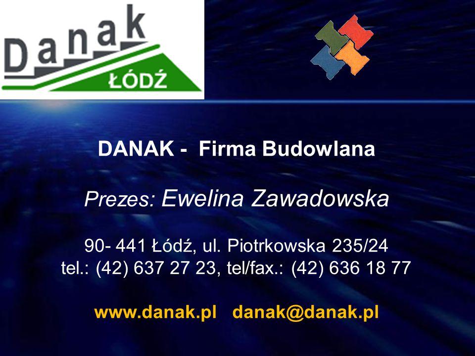DANAK - Firma Budowlana Prezes: Ewelina Zawadowska 90- 441 Łódź, ul. Piotrkowska 235/24 tel.: (42) 637 27 23, tel/fax.: (42) 636 18 77 www.danak.pl da
