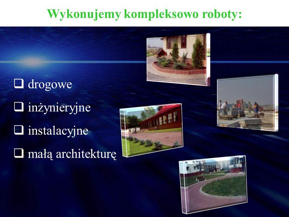 Wykonujemy kompleksowo roboty:  drogowe  inżynieryjne  instalacyjne  małą architekturę